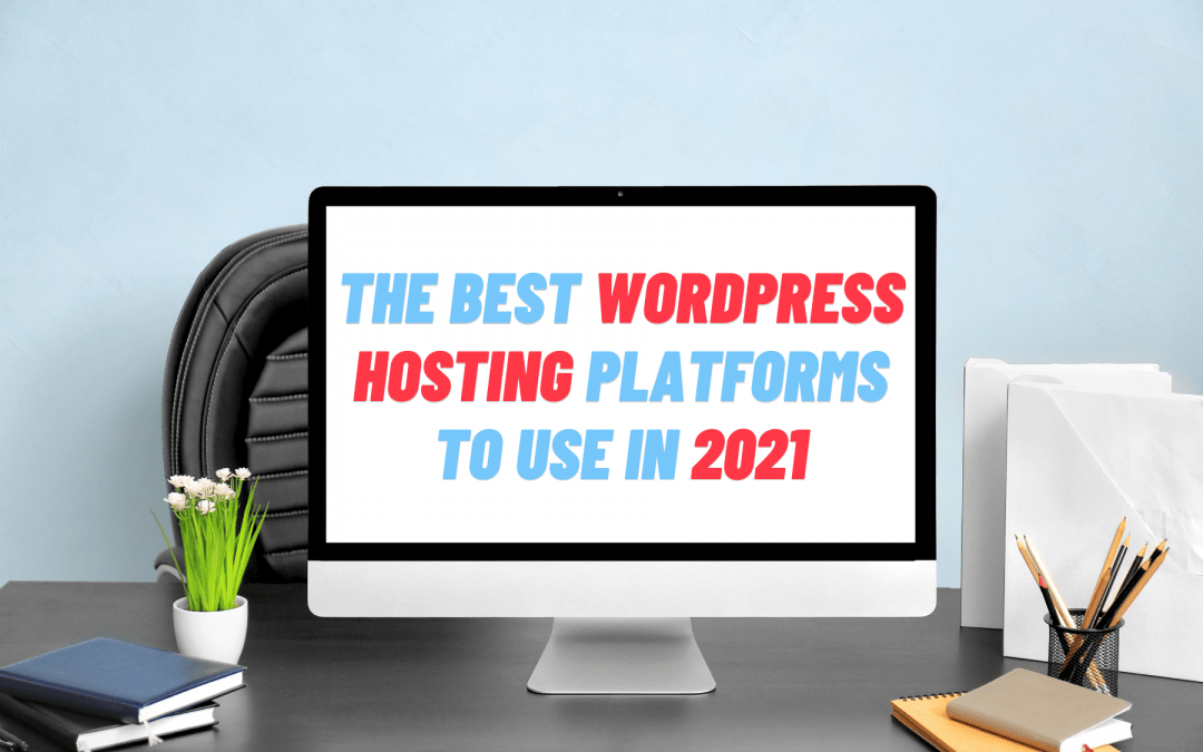 Website Hosting – The best WordPress platforms to use in 2021