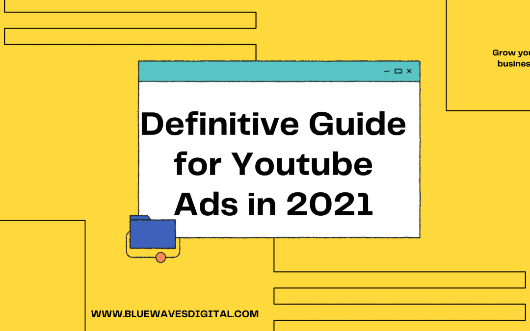 YouTube Ads – The Definitive Guide For 2021