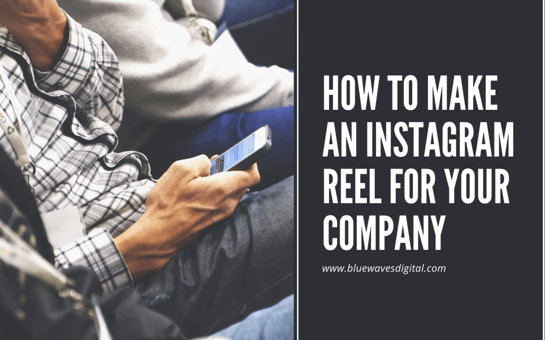 Instagram Reels - How To Make An Instagram Reel For Your Company