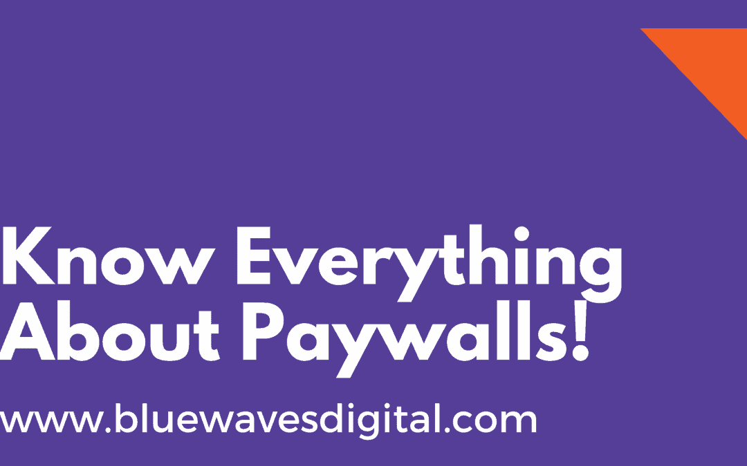 Paywalls - What They Are and When They Should Be Used