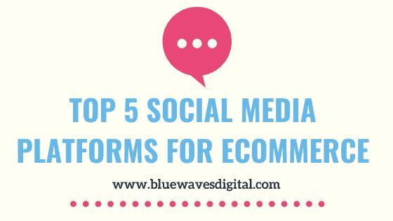 Top 5 Social Media Platforms For Ecommerce