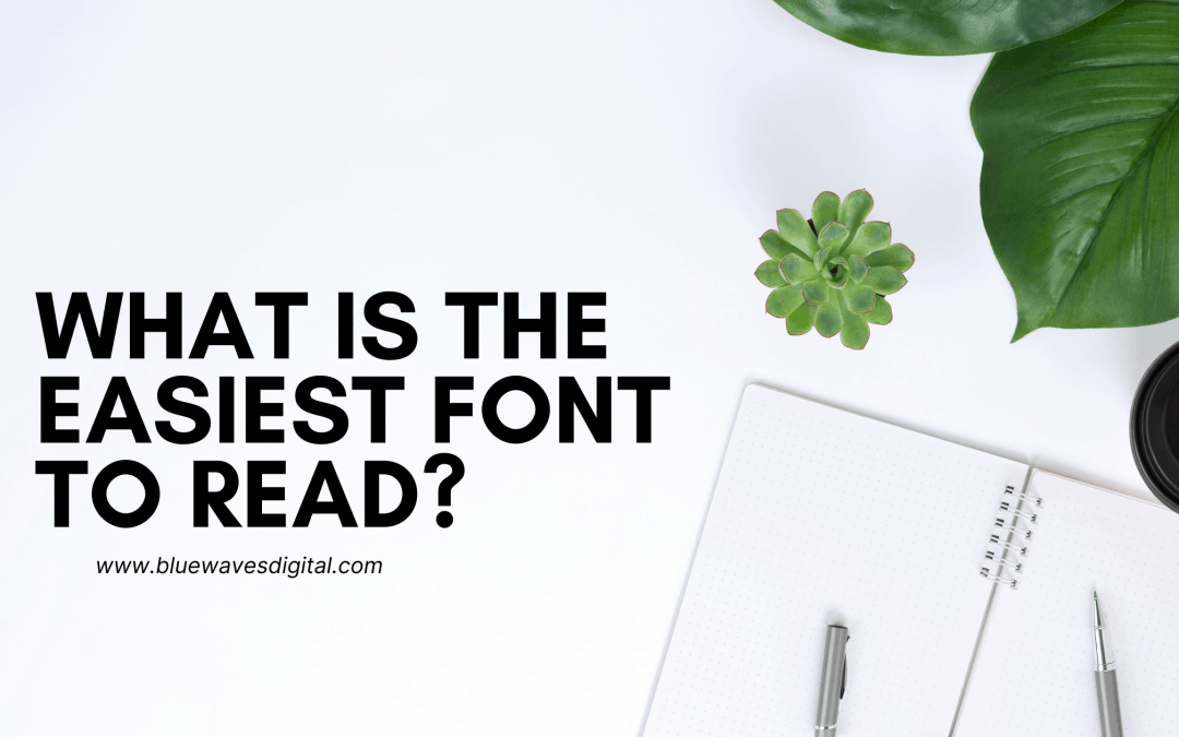 What Is The Easiest Font To Read? Our top suggestions for 2021.