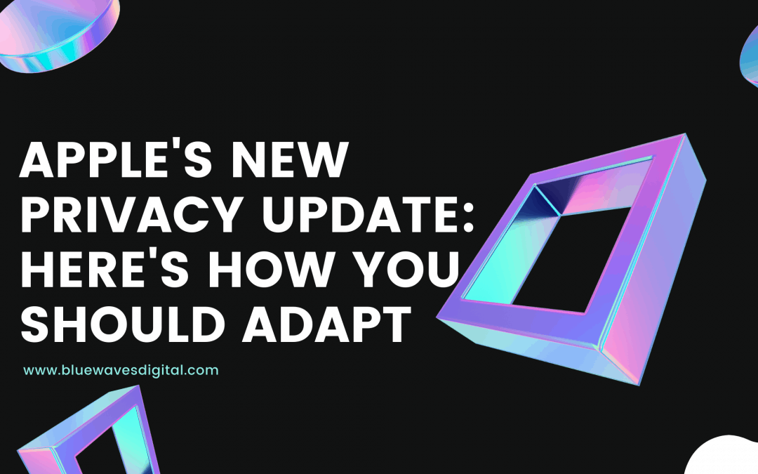 Apple's New Privacy Update - How Your Business Should Adapt In 2021