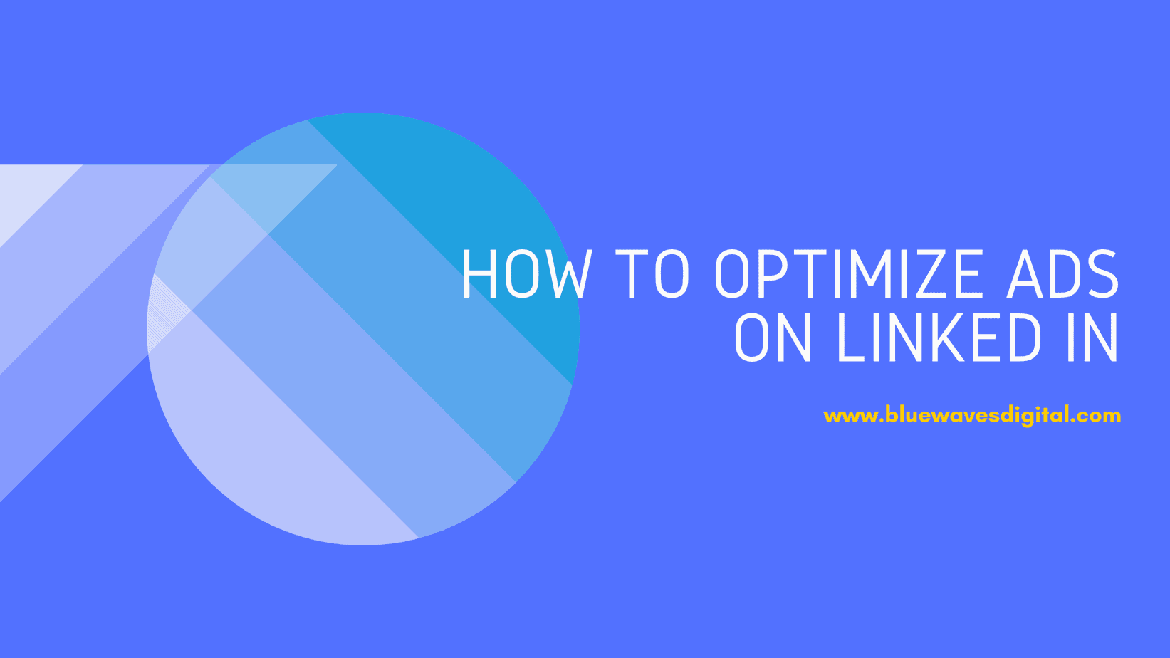 LinkedIn Ads - How to Optimize Your Ads on This Platform