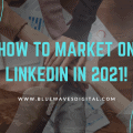 LinkedIn Marketing - How to Navigate This Platform In 2021
