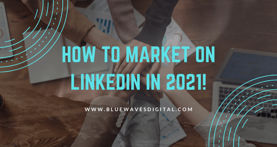 LinkedIn Marketing – How to Navigate This Platform In 2021