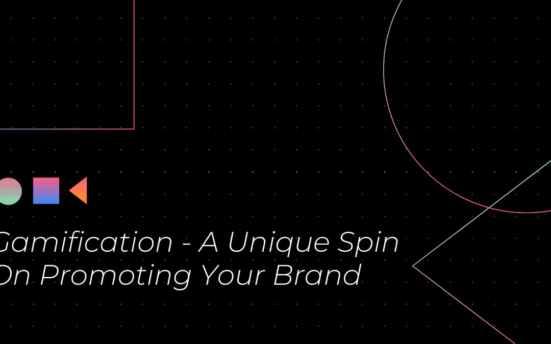 Gamification - A Unique Spin On Promoting Your Brand