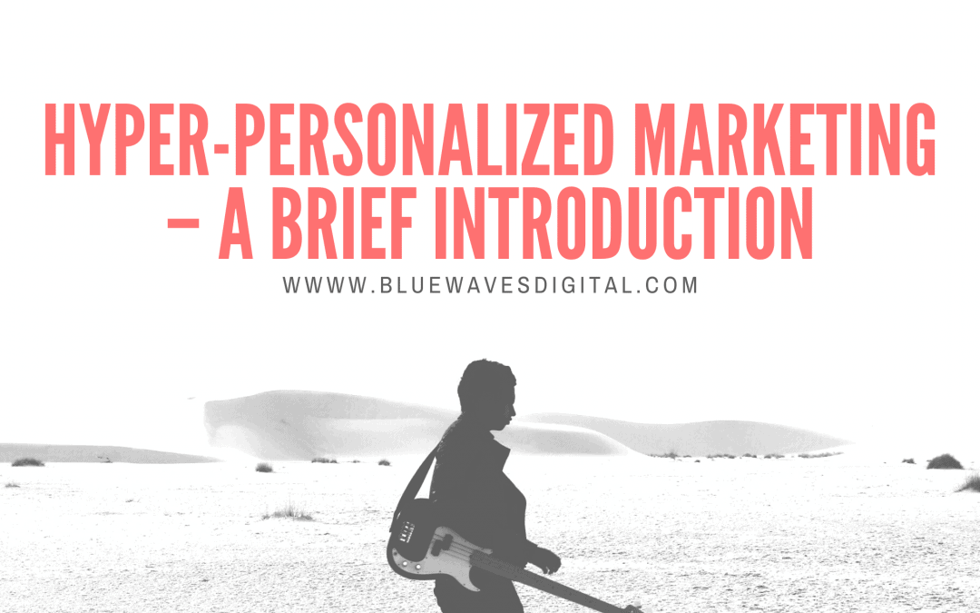 Hyper-Personalized Marketing – A Brief Introduction