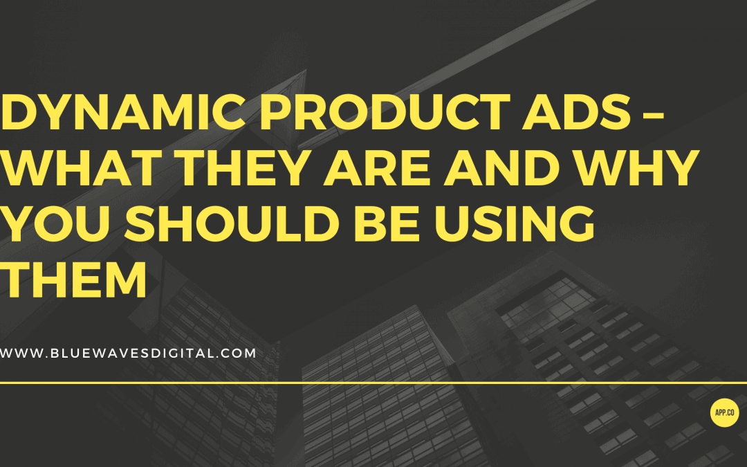 Dynamic Product Ads - What They Are And Why You Should Be Using Them