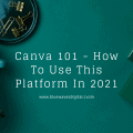 Canva 101 - How To Use This Platform In 2021