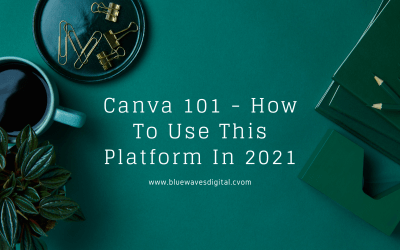Canva 101 – How To Use This Platform In 2021