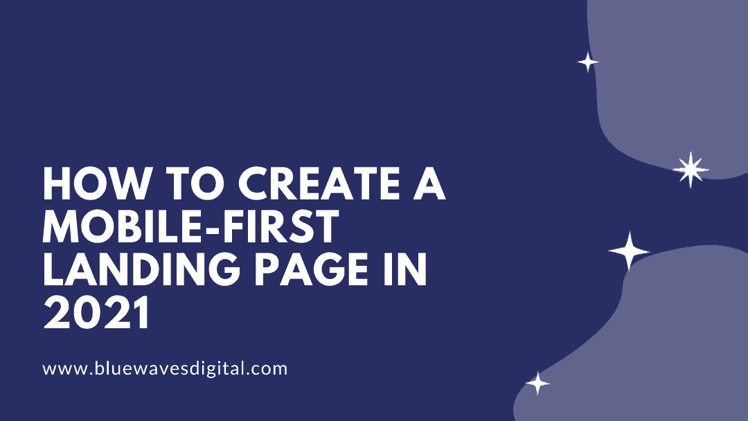 How to Create a Mobile-First Landing Page In 2021