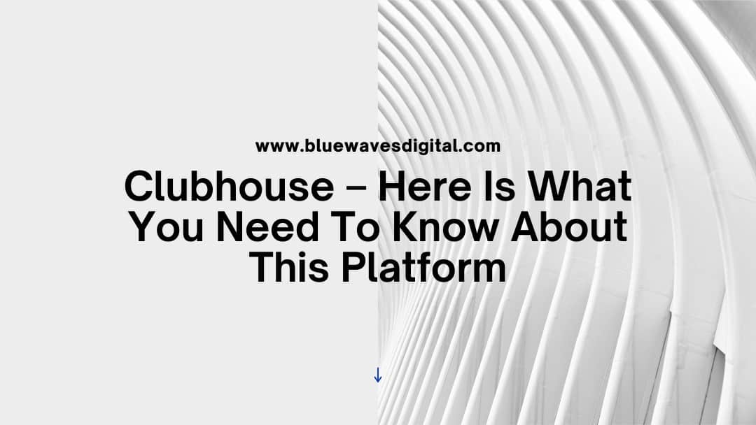 Clubhouse – Here Is What You Need To Know About This Platform