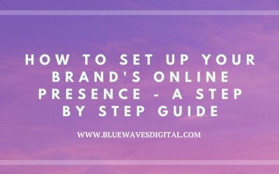 How to Set Up Your Brand's Online Presence – A Step by Step Guide