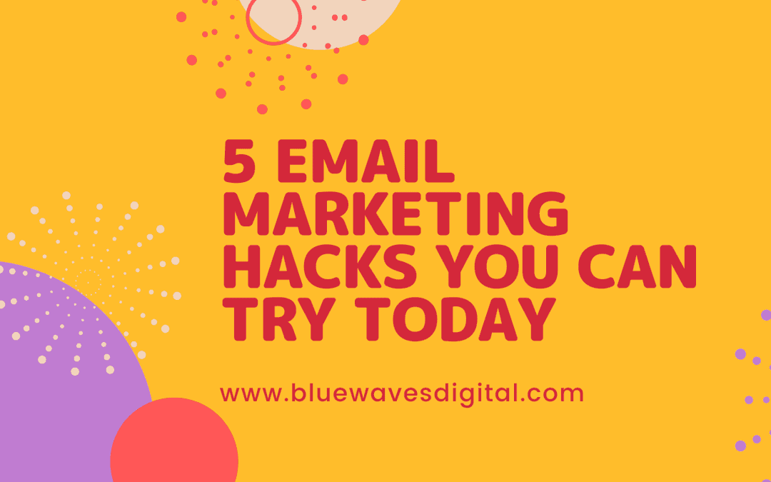 5 Email Marketing Hacks You Can Try Today