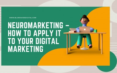 Neuromarketing – How To Apply It to Your Digital Marketing
