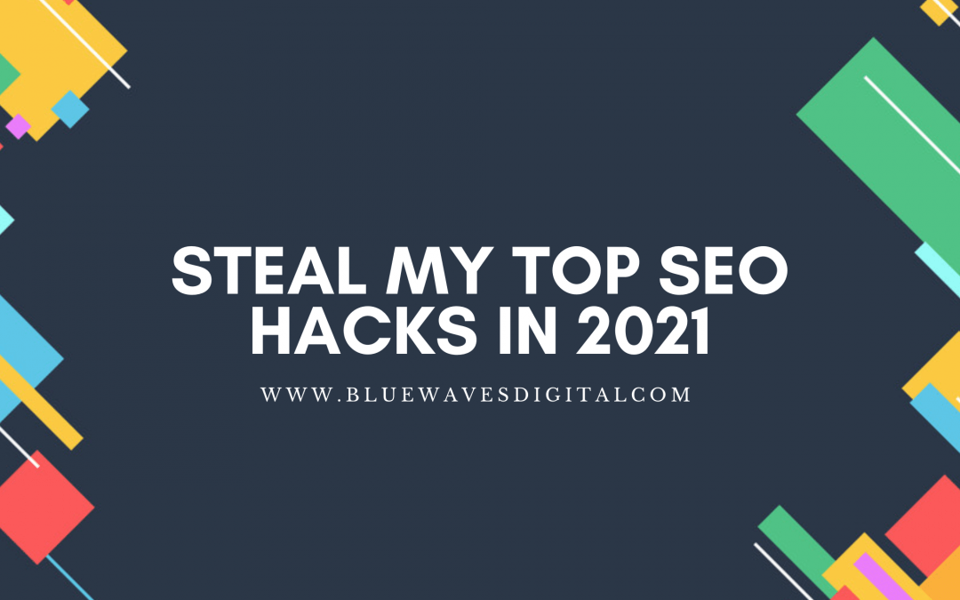 Steal My Top SEO Hacks In 2021