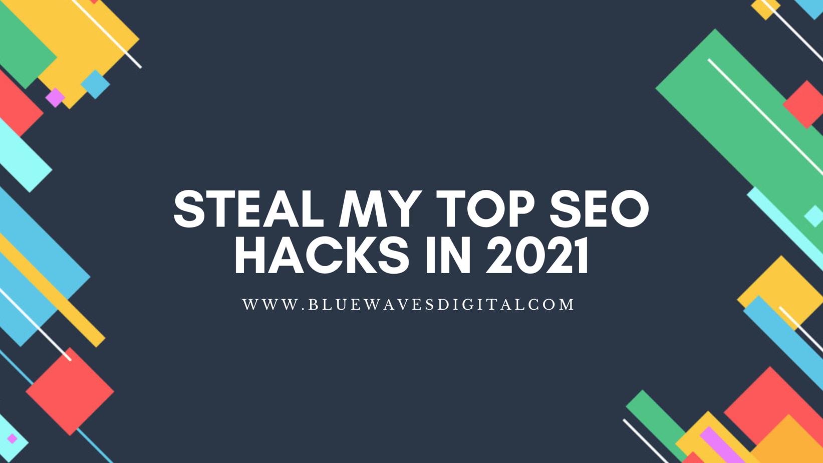 Steal My Top SEO Hacks In 2021