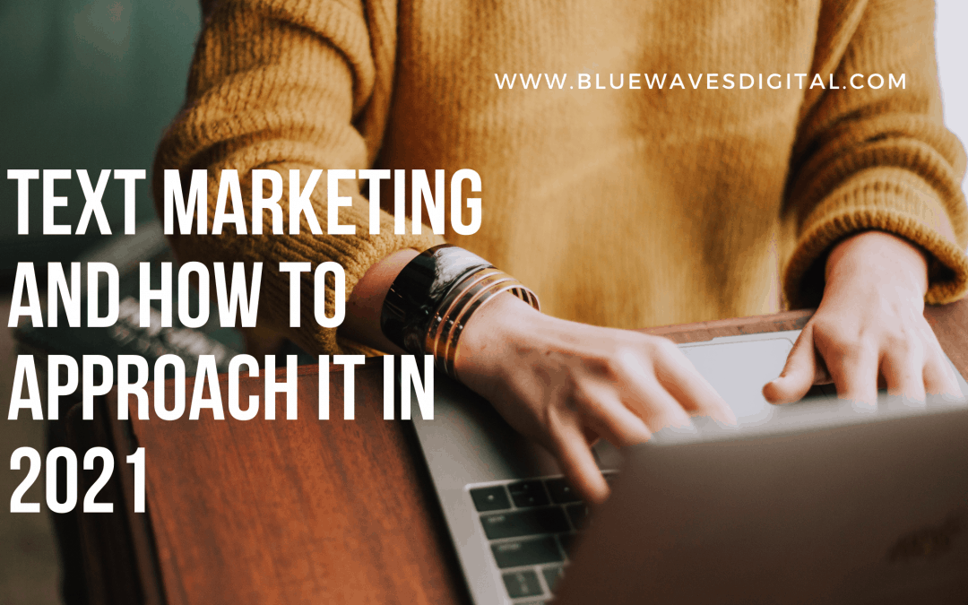 Text Marketing and How to Approach It In 2021