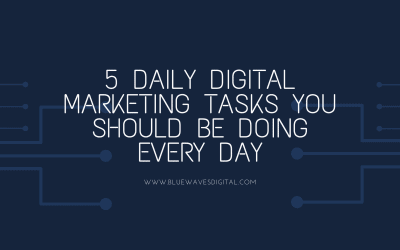 5 Daily Digital Marketing Tasks You Should Be Doing Every Day
