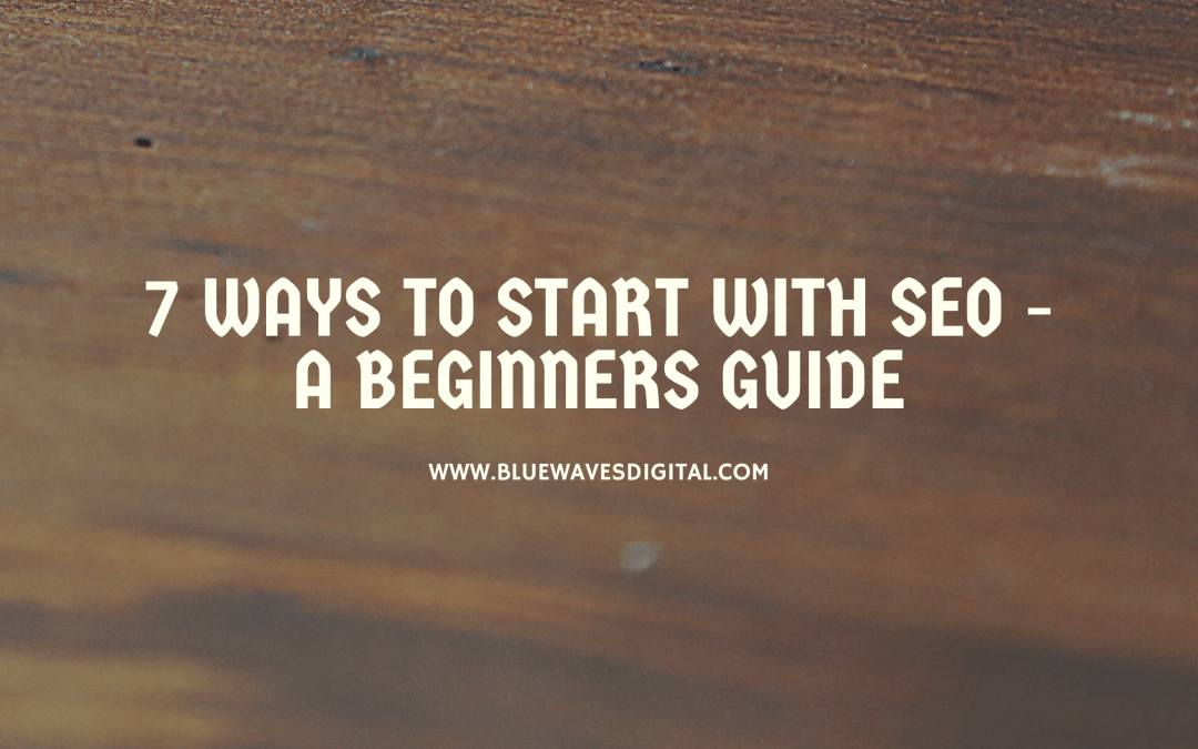 7 Ways to Start With SEO – A Beginners Guide