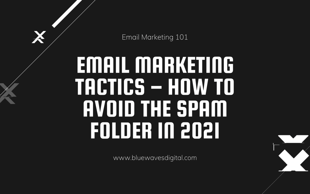 Email Marketing Tactics – How to Avoid the Spam Folder In 2021