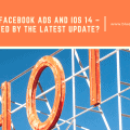 Facebook Ads and IOS 14 – Affected By the Latest Update?