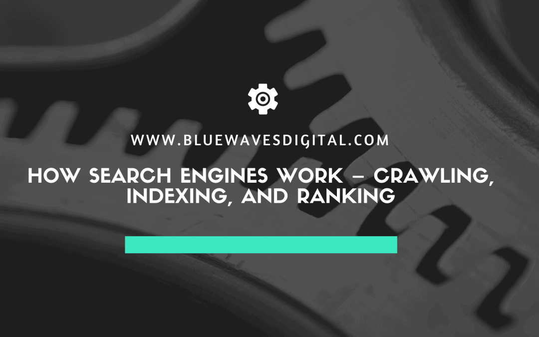 How Search Engines Work – Crawling, Indexing, and Ranking