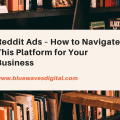 Reddit Ads – How to Navigate This Platform for Your Business