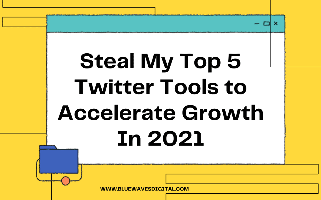Steal My Top 5 Twitter Tools to Accelerate Growth In 2021