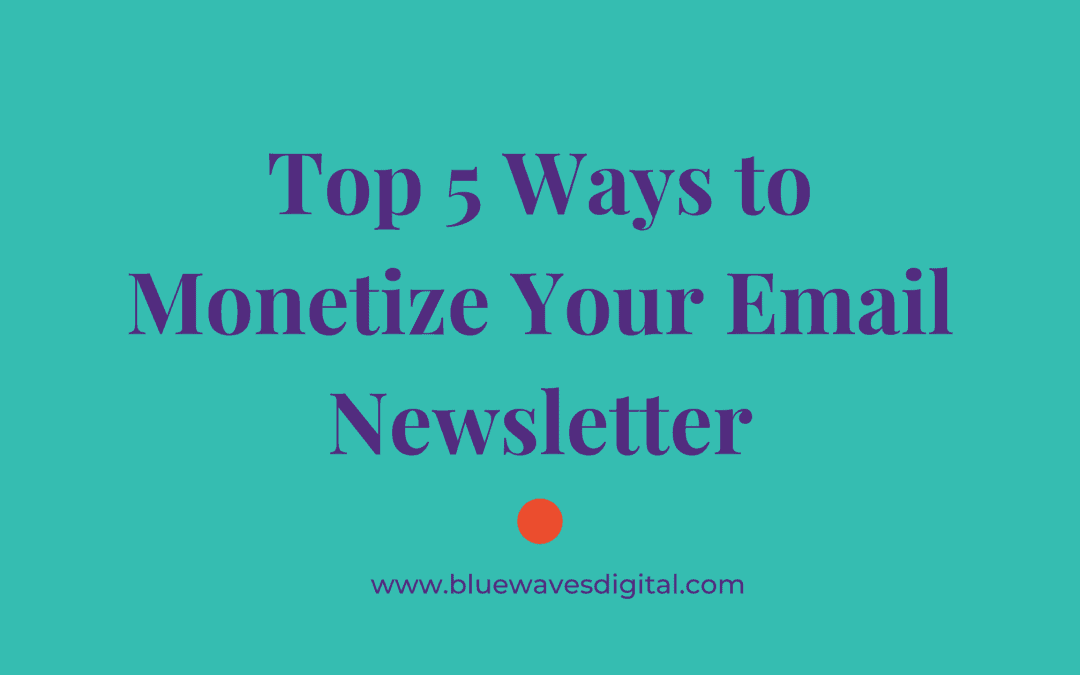 Top 5 Ways to Monetize Your Email Newsletter