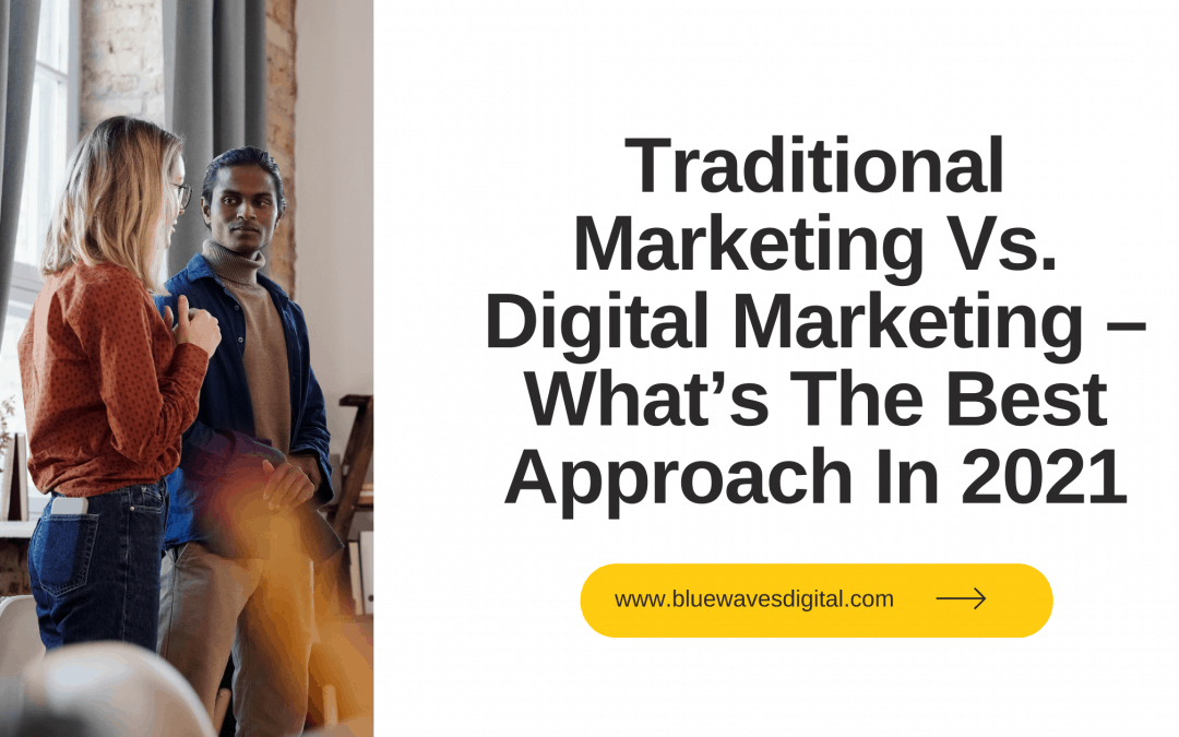 Traditional Marketing Vs. Digital Marketing – What Do You Need In 2021?