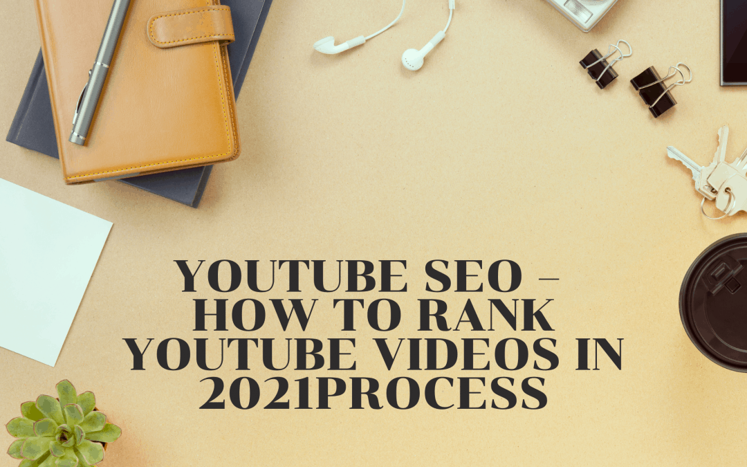 YouTube SEO – How To Rank YouTube Videos In 2021