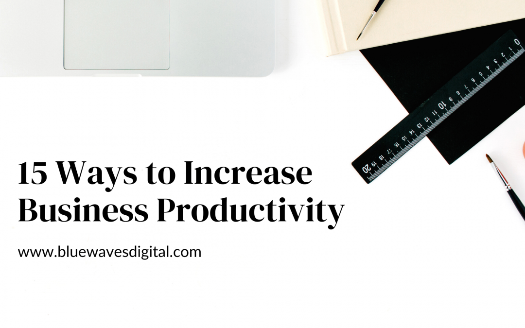 15 Ways to Increase Business Productivity