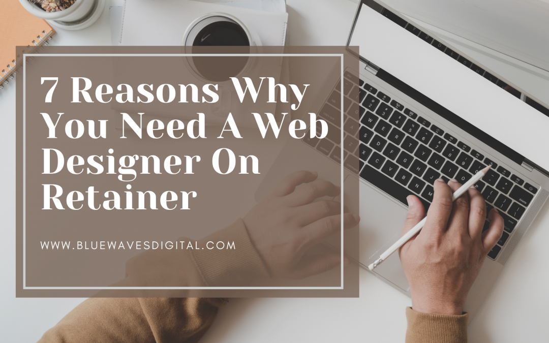 7 Reasons Why You Need A Web Designer On Retainer