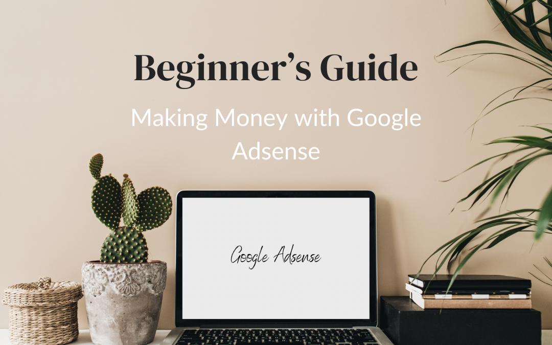 Beginner's Guide to Making Money from Google Adsense