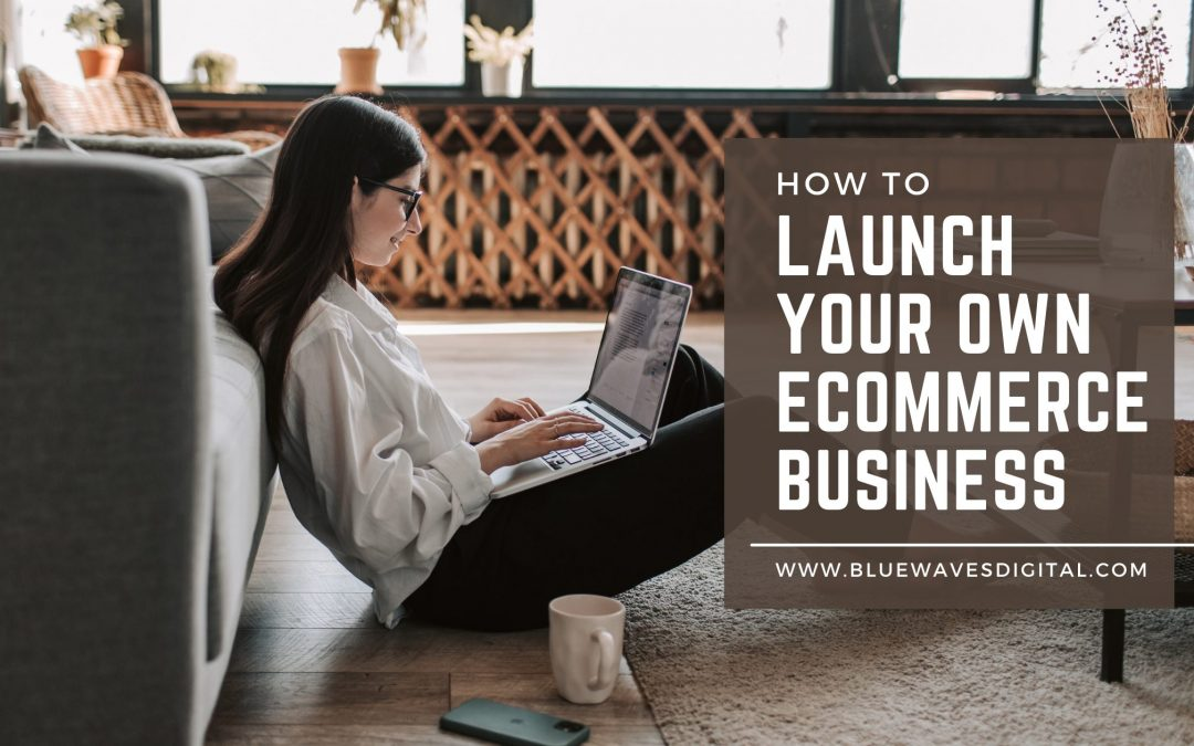 How to Launch Your Own E-Commerce Business