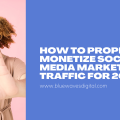 How to Properly Monetize Social Media Marketing Traffic for 2022