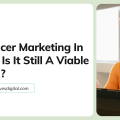 Influencer Marketing In 2022 – Is It Still A Viable Option?