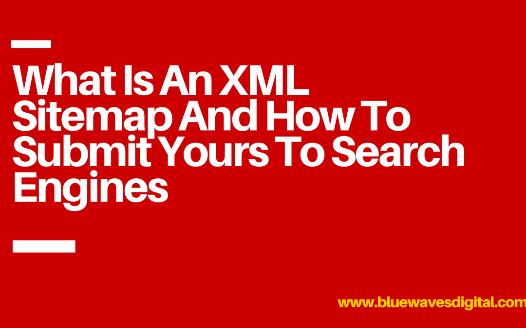 What Is An XML Sitemap And How To Submit Yours To Search Engines