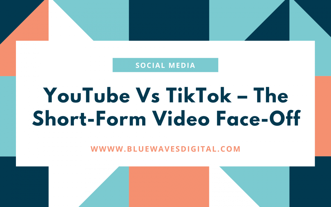 YouTube Vs TikTok – The Short-Form Video Face-Off And What You Need To Know