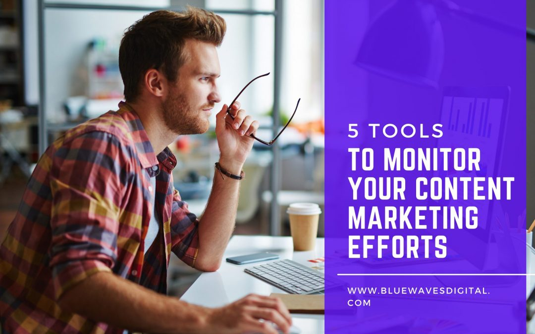 5 Tools to Monitor Your Content Marketing Efforts