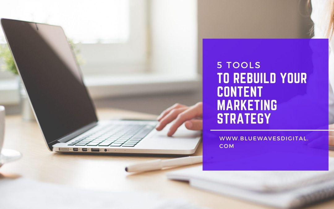 5 Tools to Rebuild Your Content Marketing Strategy