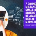 7 Common Mistakes Small Business Owners Should Be Aware of in Digital Marketing