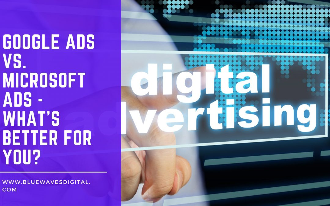 Google Ads vs. Microsoft Ads – What's Better for You?