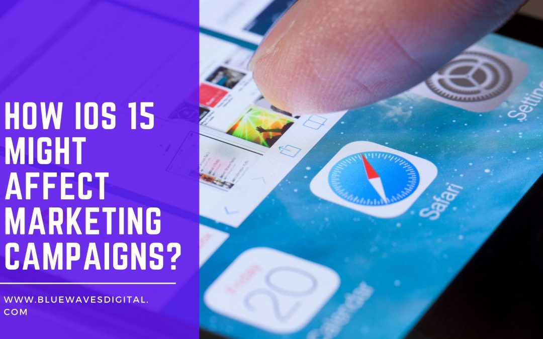 How iOS 15 Might Affect Marketing Campaigns?