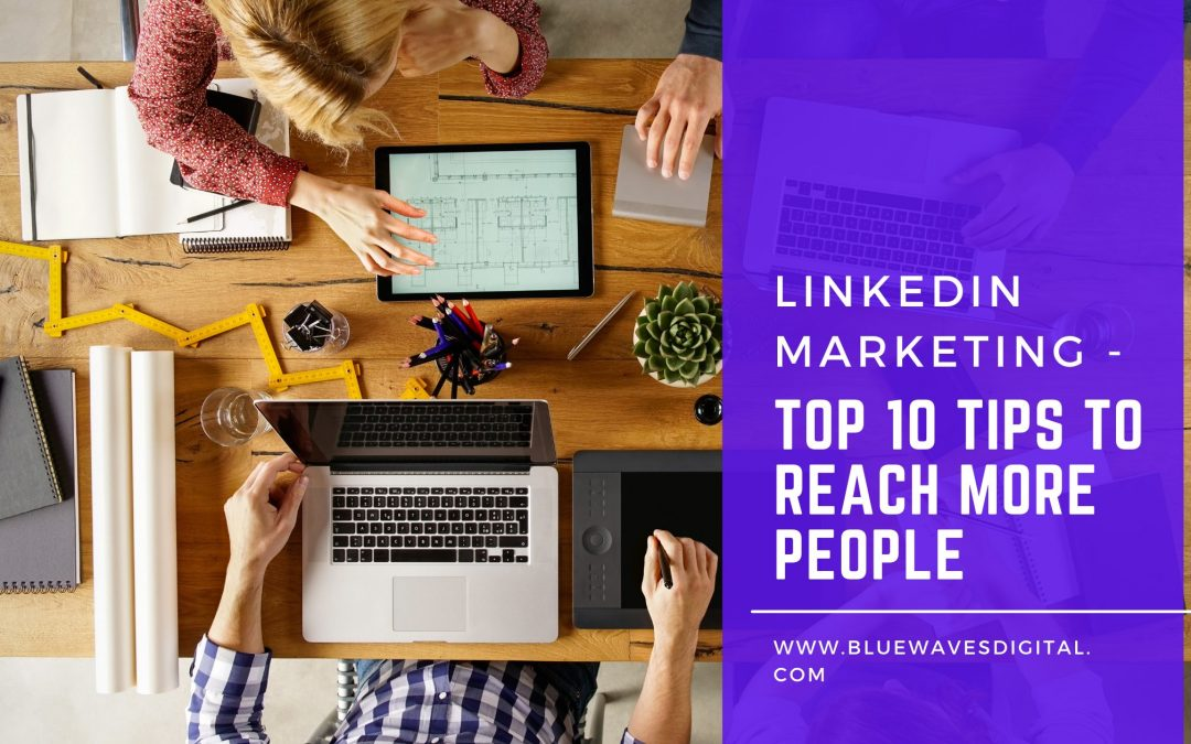 LinkedIn Marketing – Top 10 Tips to Reach More People