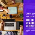 LinkedIn Marketing - Top 10 Tips to Reach More People