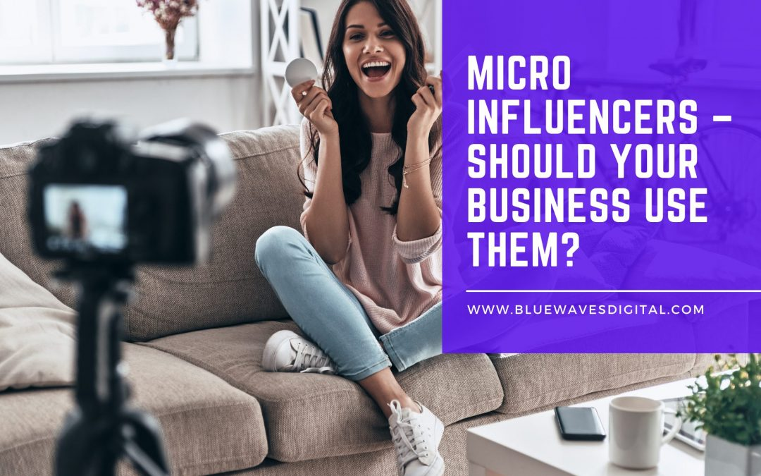 Micro Influencers – Should Your Business Use Them?