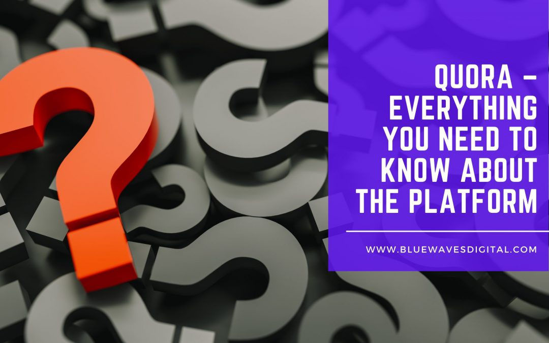 Quora – Everything You Need to Know About the Platform